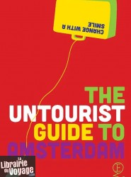 Querido's Uitgeverji - Guide en anglais - The untourist guide to Amsterdam (Change with a smile)