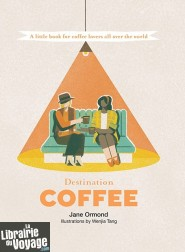 Hardie Grant publishing - Livre en anglais - Destination Coffee (A little book for coffee lovers all over the World)