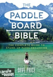 Editions Adlar Coles - Guide - The Paddleboard Bible : The Complet guide to stand-up paddleboarding (Dave Price)