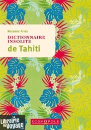 Editions Cosmopole - Guide - Dictionnaire insolite de Tahiti (Rosanne Aries)