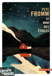 Editions Gallmeister - Récit - Collection Totem - Le Nom des Etoiles (Pete Fromm)