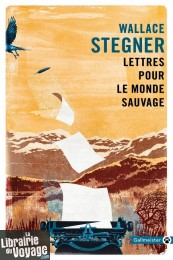 Editions Gallmeister (Collection poche Totem) - Témoignage - Lettres pour le monde sauvage (Wallace Stegner)