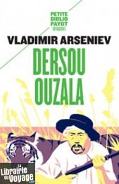 Editions Payot - Dersou Ouzala (collection Petite Bibliothèque Payot) Vladimir Arseniev