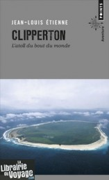 Editions Points - Récit - Clipperton - L'atoll du bout du monde (Jean-Louis Etienne)