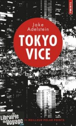 Editions Points - Récit - Tokyo Vice - Jake Adelstein