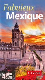 Guide Ulysse - Fabuleux Mexique