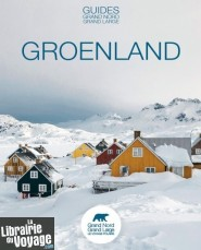 Guides Grand Nord Grand Large - Guide - Le Groenland