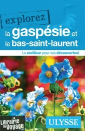 Editions Ulysse - Guide - Explorez la Gaspésie et le Bas-saint-Laurent