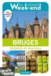 Hachette - Guide - Un Grand Week-End à Bruges - Ostende et environs