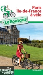 Hachette - Le Guide du Routard - Paris - île de France à vélo