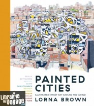 Head of Zeus Publishing - Livre en anglais - Painted Cities, illustrated Street Art Around the World