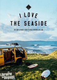 I love the seaside - Guide en anglais - Surf and travel guide to Great Britain & Ireland (Grande Bretagne & Irlande)