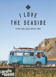 I love the seaside - Surf and travel guide to northwest Europe (en anglais)