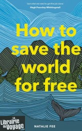 Laurence King Publishing - Guide en anglais - How to save the world for free (Natalie Fee)