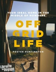 Little Brown Books - Beau livre en anglais - Off grid life (your ideal home in the middle of nowhere)