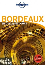 Lonely Planet - Guide - Bordeaux en quelques jours