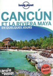Lonely Planet - Guide - Cancun et la Riviera Maya en quelques jours