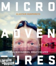 William Collins Publishing - Guide en anglais - Microadventures (Local discoveries for great escapes)