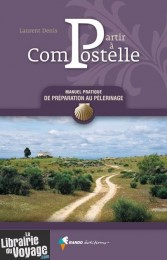 Rando Editions - Guide - Partir à Compostelle - Manuel pratique de préparation au pélerinage