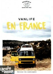 The Roadtrippers (auto-édition) - Guide - Vanlife en France (Roadtrip makes me free)