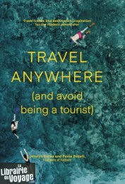 Hardie Grant Books - Beau livre en anglais - Travel Anywhere (and Avoid Being a Tourist)