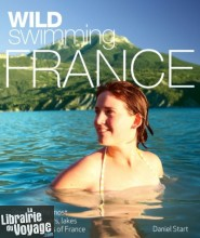 Wild Things Publishing - Guide (en anglais) - Wild swimming in France (Baignades sauvages en France)
