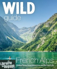 Wild Things Publishing - Guide - French Alps - Wild Guide (en anglais)