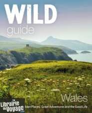 Wild Things Publishing - Guide - Pays de Galles - Wild Guide (en anglais)